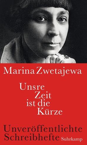 Unsre Zeit ist die Kürze von Ingold,  Felix Philipp, Zwetajewa,  Marina