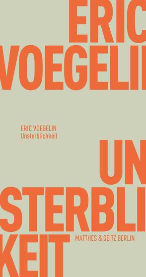 Unsterblichkeit von Fischer-Barnicol,  Dora, Opitz,  Peter J, Voegelin,  Eric