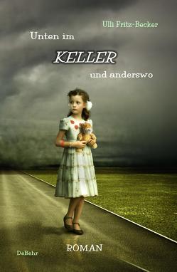Unten im KELLER und anderswo – Roman von Fritz-Becker,  Ulli