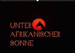 Unter afrikanischer SonneCH-Version (Wandkalender 2019 DIN A2 quer) von Schneeberger,  Daniel