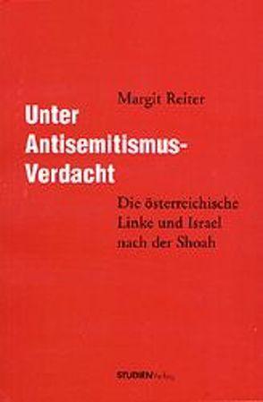 Unter Antisemitismus-Verdacht von Reiter,  Margit
