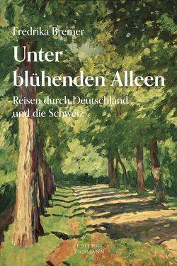 Unter blühenden Alleen von Bremer,  Fredrika, Grauer,  Sabine