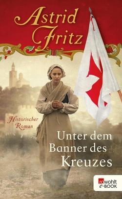 Unter dem Banner des Kreuzes von Fritz,  Astrid