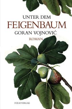 Unter dem Feigenbaum von Vojnović,  Goran