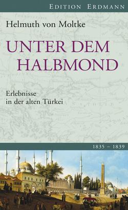 Unter dem Halbmond von Arndt,  Helmut, Moltke,  Helmuth von