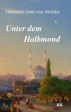 Unter dem Halbmond von Graf von Moltke,  Helmuth