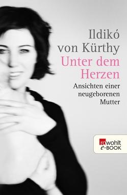 Unter dem Herzen von Kürthy,  Ildikó von, Werthmüller,  Stefan