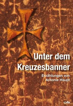 Unter dem Kreuzesbanner von Haupt,  Antonie, Lübbers-Paal,  Elmar