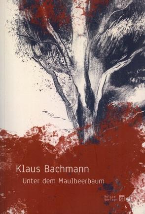 Unter dem Maulbeerbaum von Bachmann,  Klaus