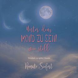 Unter dem Mond zu sein – wie still von Siefert,  Renate