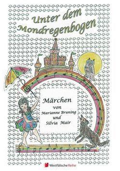 Unter dem Mondregenbogen von Bruning,  Marianne, Mair,  Silvia
