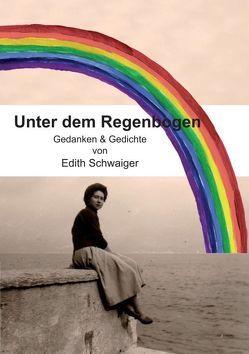 Unter dem Regenbogen von Schwaiger,  Edith