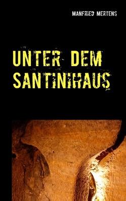 Unter dem Santinihaus von Mertens,  Manfried