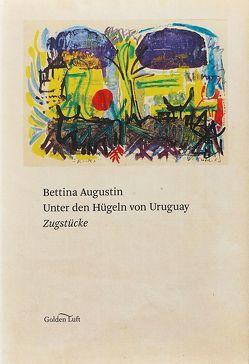 Unter den Hügeln von Uruguay von Augustin,  Bettina
