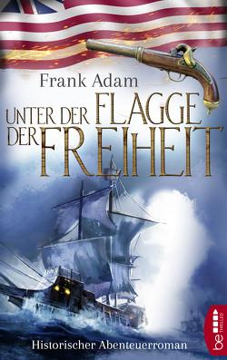 Unter der Flagge der Freiheit von Adam,  Frank