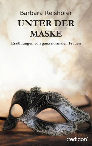Unter der Maske von Reishofer,  Barbara