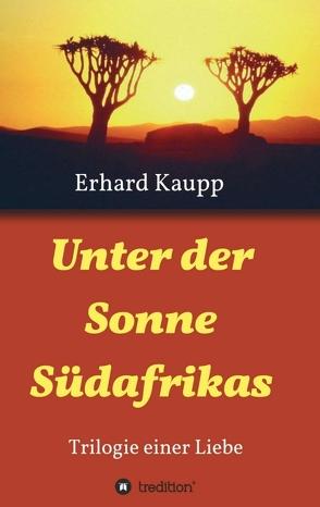 Unter der Sonne Südafrikas von Kaupp,  Erhard