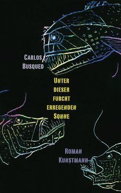 Unter dieser furchterregenden Sonne von Busqued,  Carlos, Ploetz,  Dagmar
