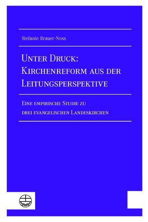 Unter Druck: Kirchenreform aus der Leitungsperspektive von Brauer-Noss,  Stefanie