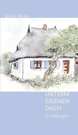 Unter eigenem Dach von Hülsse,  Georg, Krohn,  Cornelia, Miethe,  Käthe