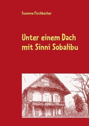 Unter einem Dach mit Sinni Sobalibu von Fischbacher,  Susanne