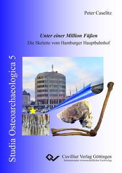 Unter einer Million Füßen. Die Skelette vom Hamburger Hauptbahnhof von Caselitz,  Peter
