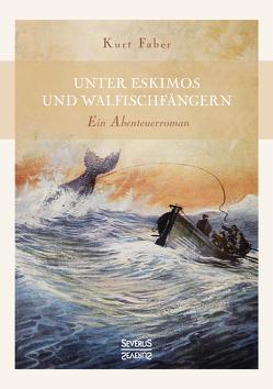 Unter Eskimos und Walfischfängern von Faber,  Kurt