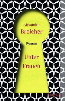Unter Frauen von Broicher,  Alexander