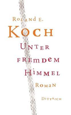 Unter fremdem Himmel von Koch,  Roland E.
