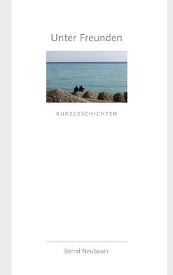 Unter Freunden von Neubauer,  Bernd