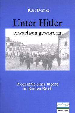 Unter Hitler erwachsen geworden von Domke,  Kurt