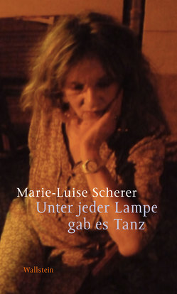 Unter jeder Lampe gab es Tanz von Scherer,  Marie-Luise