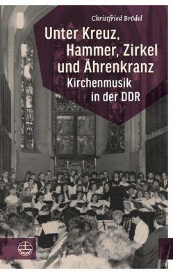 Unter Kreuz, Hammer, Zirkel und Ährenkranz von Brödel,  Christfried