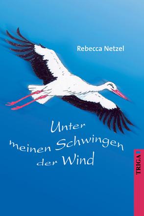 Unter meinen Schwingen der Wind von Netzel,  Rebecca