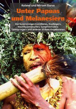 Unter Papuas und Melanesiern von Garve,  Miriam, Garve,  Roland