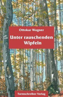 Unter rauschenden Wipfeln von Marschall,  Josef, Wagner,  Ottokar