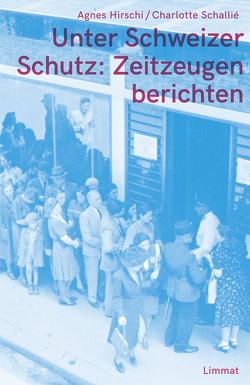 Unter Schweizer Schutz: Zeitzeugen berichten von Hirschi,  Agnes, Schallié,  Charlotte, von Aarburg,  Daniel, Wisard,  François, Yarmar,  Noga