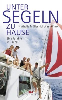 Unter Segeln zu Hause von Müller,  Nathalie, Wnuk,  Michael