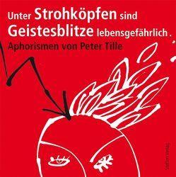 Unter Strohköpfen sind Geistesblitze lebensgefährlich von Larisch,  Harald, Tille,  Peter