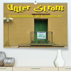 Unter Strom – Elektroinstallationen der besonderen Art (Premium, hochwertiger DIN A2 Wandkalender 2021, Kunstdruck in Hochglanz) von Bartruff,  Thomas