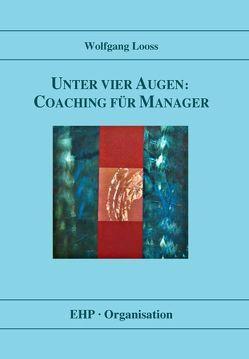 Unter vier Augen: Coaching für Manager von Looss,  Wolfgang