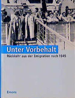 Unter Vorbehalt – Rückkehr aus der Emigration von Ackermann,  V, Blaschke,  W., Blaschke,  Wolfgang, Fings,  K, Fings,  Karola, Liebermann,  P, Lissner,  Cordula