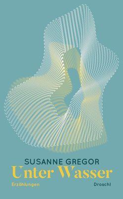Unter Wasser von Gregor,  Susanne