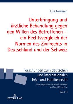 Unterbringung und ärztliche Behandlung gegen den Willen des Betroffenen – ein Rechtsvergleich der Normen des Zivilrechts in Deutschland und der Schweiz von Lorenzen,  Lisa
