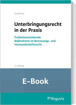 Unterbringungsrecht in der Praxis (E-Book) von Engelfried,  Ulrich