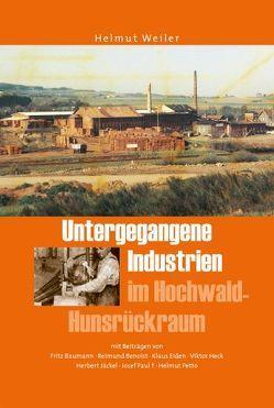 Untergegangene Industrien im Hochwald-Hünsrückraum von Burr,  Verlag Karl, Weiler,  Helmut