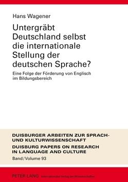 Untergräbt Deutschland selbst die internationale Stellung der deutschen Sprache? von Wagener,  Hans