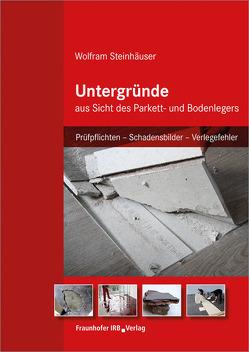 Untergründe aus Sicht des Parkett- und Bodenlegers. von Steinhäuser,  Wolfram