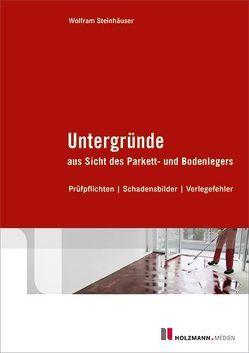Untergründe aus Sicht des Parketts- und Bodenlegers von Steinhäuser,  Dipl.-Ing.Wolfram
