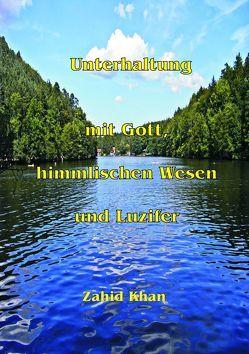 Unterhaltung mit Gott, himmlischen Wesen und Luzifer von Khan,  Zahid Ali